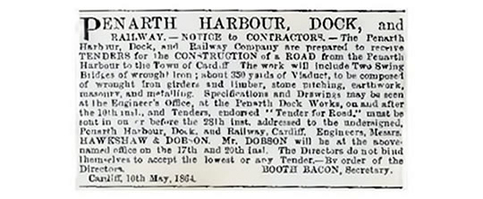 1864 : Penarth Harbour, Dock, and Railway. - Notice to Contractors. - 'The Penarth Harbour, Dock, and Railway Company are prepared to receive Tenders for the Construction of a Road from the Penarth Harbour to the Town of Cardiff.